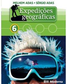 Expedições geográficas - 6º ano Editora Moderna Melhem Adas,Sérgio Adas Ed1ª 1